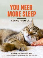 You Need More Sleep : Advice from Cats - Francesco Marciuliano