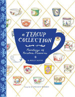 A Teacup Collection : Paintings of Porcelain Treasures - Kathleen Morris