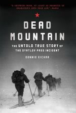 Dead Mountain : The Untold True Story of the Dyatlov Pass Incident - Donnie Eichar
