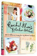 Rachel Khoo's Kitchen Notebook : Over 100 Delicious Recipes from My Personal Cookbook - Rachel Khoo