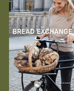 The Bread Exchange : Tales and Recipes from My Journey of Baking and Bartering - Malin Elmlid