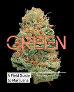 Green : A Field Guide to Marijuana - Dan Michaels