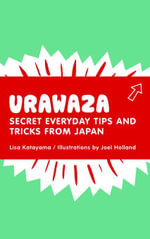Urawaza : Secret Everyday Tips and Tricks from Japan - Lisa Katayama