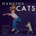 Dancing with Cats : From the Creators of the International Best Seller Why Cats Paint - Burton Silver