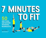 7 Minutes to Fit : 50 Anytime, Anywhere Interval Workouts - Brett Klika