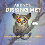Are You Dissing Me? : What Animals Really Think - Simon Winheld