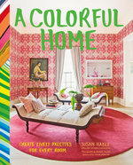 A Colorful Home : Create Lively Palettes for Every Room - Susan Hable