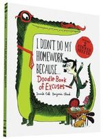 I Didn't Do My Homework Because Doodle Book of Excuses - Benjamin Chaud