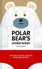 Polar Bear's Underwear - Tupera Tupera