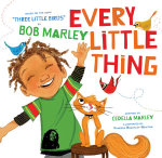 Every Little Thing : Based on the Song 'Three Little Birds' by Bob Marley - Bob Marley