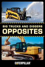 Big Trucks and Diggers : Opposites - Caterpillar
