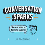 Conversation Sparks : Trivia Worth Talking About - Ryan Chapman