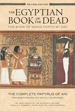 The Egyptian Book of the Dead : The Complete Papyrus of Ani Featuring Integrated Text and Full-Color Images - Ogden Goelet