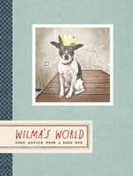 Wilma's World : Life Lessons from a Happy Dog - Rae Dunn