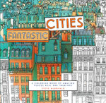 Fantastic Cities : A Coloring Book of Amazing Places Real and Imagined - Steve McDonald