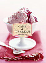 Cake & Ice Cream : Recipes for Good Times - Chronicle Books