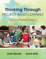 Thinking Through Project-Based Learning : Guiding Deeper Inquiry - Jane I. Krauss