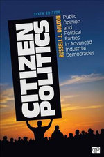Citizen Politics : Public Opinion and Political Parties in Advanced Industrial Democracies - Russell J. Dalton