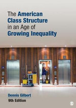 The American Class Structure in an Age of Growing Inequality - Dennis L. Gilbert