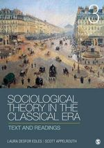 Sociological Theory in the Classical Era : Text and Readings - Laura Desfor Edles
