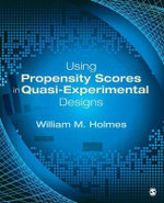 Using Propensity Scores in Quasi-Experimental Designs - William M. Holmes