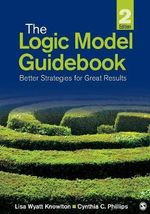 The Logic Model Guidebook : Better Strategies for Great Results - Lisa Wyatt Knowlton