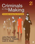 Criminals in the Making : Criminality Across the Life Course - John Paul Wright