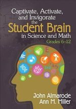 Captivate, Activate, and Invigorate the Student Brain in Science and Math, Grades 6-12 : Engaging the Student Brain in Science and Mathematics - John T. Almarode