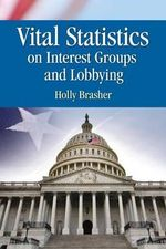 Vital Statistics on Interest Groups and Lobbying - Holly Brasher