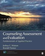 Counseling Assessment and Evaluation : Fundamentals of Applied Practice - Joshua C. Watson