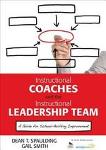 Instructional Coaches and the Instructional Leadership Team : A Guide for School-Building Improvement - Dean T. Spaulding