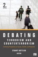 Debating Terrorism and Counterterrorism : Conflicting Perspectives on Causes, Contexts, and Responses