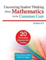 Uncovering Student Thinking About Mathematics in the Common Core, Grades K-2 : 20 Formative Assessment Probes - Cheryl Rose Tobey
