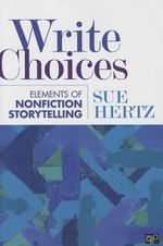 Write Choices : Elements of Nonfiction Storytelling - Susan M. Hertz