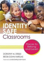 Identity Safe Classrooms : Places to Belong and Learn - Dorothy M. Steele
