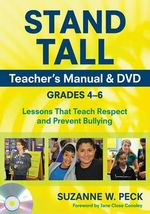 Stand Tall Teacher's Manual & DVD, Grades 4--6 : Lessons That Teach Respect and Prevent Bullying - Suzanne W. Peck