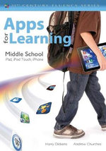 Apps for Learning, Middle School : 40 Best iPad/iPod Touch/iPhone Apps for Classrooms - Harry J. Dickens