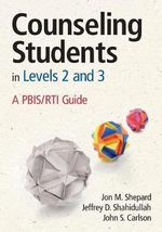 Counseling Students in Levels 2 and 3 : A PBIS/RTI Guide - Jon M. Shepard
