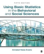 Using Basic Statistics in the Behavioral and Social Sciences : Concepts, Data and Tools for Social Scientists in ... - Annabel Ness Evans