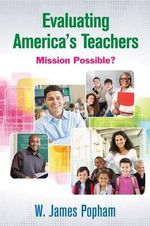 Evaluating America's Teachers : Mission Possible - W. James Popham