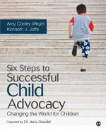 Six Steps to Successful Child Advocacy : Changing the World for Children - Amy Conley Wright