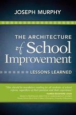 The Architecture of School Improvement : Lessons Learned - Joseph Murphy