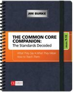 The Common Core Companion: The Standards Decoded: Grades 9-12 : What They Say, What They Mean, How to Teach Them - Jim R. Burke