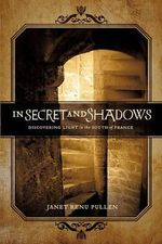 In Secret and Shadows : Discovering Light in the South of France - Janet Renu Pullen