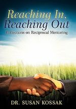Reaching In, Reaching Out : Reflections on Reciprocal Mentoring - Dr Susan Kossak