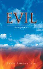 Evil : A Concept in Crisis - Ernie Rohrbacher