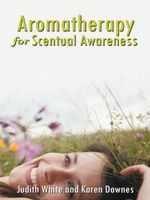 Aromatherapy for Scentual Awareness - Judith White