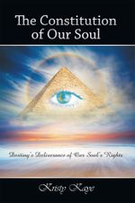 The Constitution of Our Soul : Destiny's Deliverance of Our Soul's Rights - Kristy Kaye
