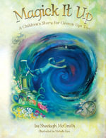 Magick It Up : A Children's Story for Grown Ups Too - Sheelagh McGrath