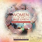 Women of the Wise Earth : Celebrating the Rainbow Symphony - Nicole Gruel